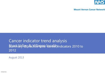 Cunliffeanalytics Cancer indicator trend analysis Stort Valley & Villages locality Summary of practice level cancer indicators 2010 to 2012 Version 2.1.