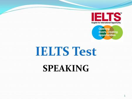 1 IELTS Test SPEAKING. 2 Real-life test for the real world.