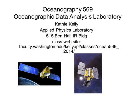 Oceanography 569 Oceanographic Data Analysis Laboratory Kathie Kelly Applied Physics Laboratory 515 Ben Hall IR Bldg class web site: faculty.washington.edu/kellyapl/classes/ocean569_.