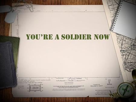 You're a soldier now. Suffer hardship with me, as a good soldier of Christ Jesus. (4) No soldier in active service entangles himself in the affairs of.