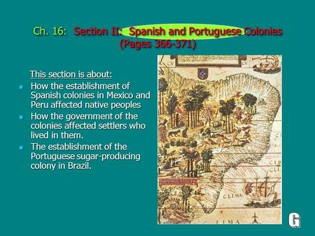Ch. 16: Section II: Spanish and Portuguese Colonies (Pages 366-371) This section is about: This section is about: How the establishment of Spanish colonies.