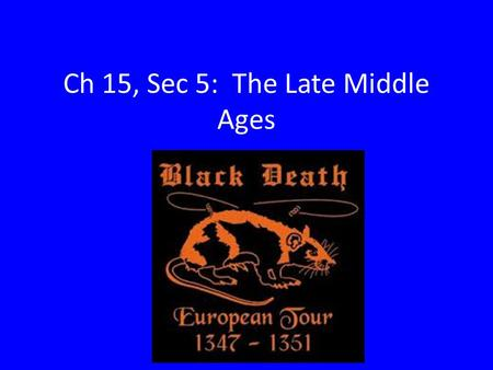 Ch 15, Sec 5: The Late Middle Ages. Goals for Today: Compare previous sources to the textbook over the topics of the plague and the Hundred Years' War.
