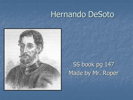 Hernando DeSoto SS book pg 147 Made by Mr. Roper.