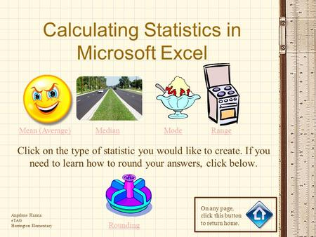 Calculating Statistics in Microsoft Excel Click on the type of statistic you would like to create. If you need to learn how to round your answers, click.