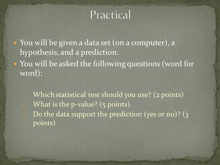 You will be given a data set (on a computer), a hypothesis, and a prediction. You will be asked the following questions (word for word): 1. Which statistical.
