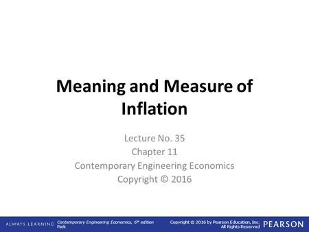 Contemporary Engineering Economics, 6 th edition Park Copyright © 2016 by Pearson Education, Inc. All Rights Reserved Meaning and Measure of Inflation.