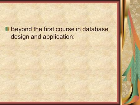 Beyond the first course in database design and application: