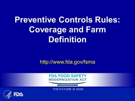 Preventive Controls Rules: Coverage and Farm Definition  1 THE FUTURE IS NOW.