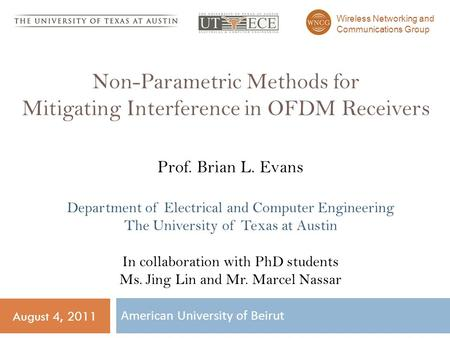 August 4, 2011 Non-Parametric Methods for Mitigating Interference in OFDM Receivers American University of Beirut 1 Prof. Brian L. Evans Department of.