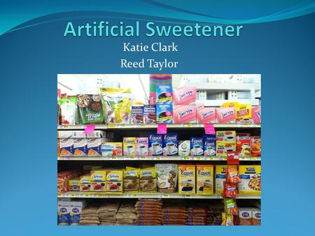 Katie Clark Reed Taylor. Introduction to Artificial Sweeteners $606 million in annual revenue 31.42% item penetration Category dominated by a few strong.