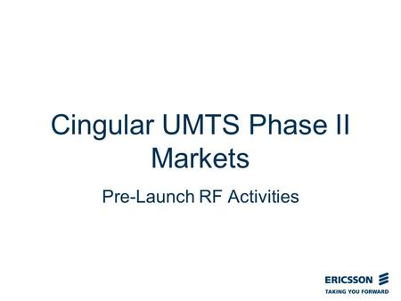 Slide title In CAPITALS 50 pt Slide subtitle 32 pt Cingular UMTS Phase II Markets Pre-Launch RF Activities.