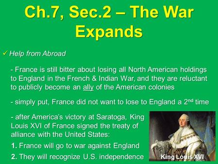 Ch.7, Sec.2 – The War Expands Help from Abroad Help from Abroad - France is still bitter about losing all North American holdings to England in the French.