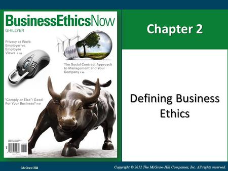 Copyright © 2012 The McGraw-Hill Companies, Inc. All rights reserved. Chapter 2 Defining Business Ethics McGraw-Hill.