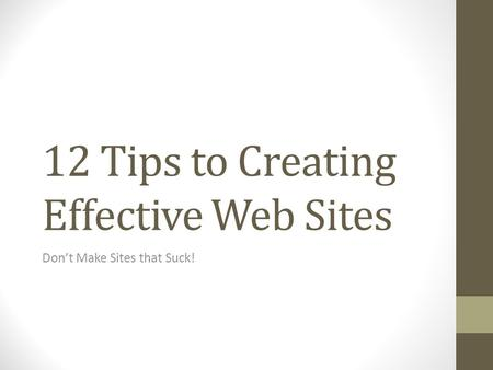 12 Tips to Creating Effective Web Sites Don't Make Sites that Suck!