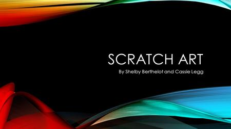 SCRATCH ART By Shelby Berthelot and Cassie Legg. THE PRE-MADE SCRATCH ART KITS.