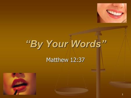 "1 ""By Your Words"" Matthew 12:37. 2 Matthew 12:34-37 O generation of vipers, how can ye, being evil, speak good things? for out of the abundance of the."