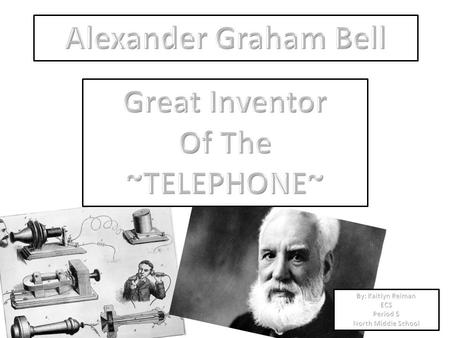 Alexander Bell created one of the greatest achievements of all time….. THE TELEPHONE! Alexander was born March 3 rd, 1847 in Edinburgh, Scotland. Died.