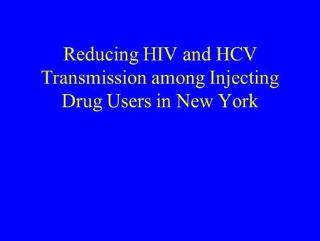 Reducing HIV and HCV Transmission among Injecting Drug Users in New York.