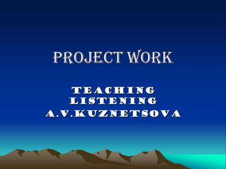 Project work TEACHING LISTENING a.v.kuznetsova. LISTENING IS TRYING TO UNDERSTAND THE ORAL MESSAGES PEOPLE ARE CONVEYING.