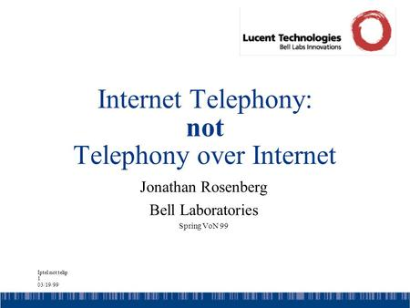 Iptel not telip 1 03/19/99 Internet Telephony: not Telephony over Internet Jonathan Rosenberg Bell Laboratories Spring VoN 99.