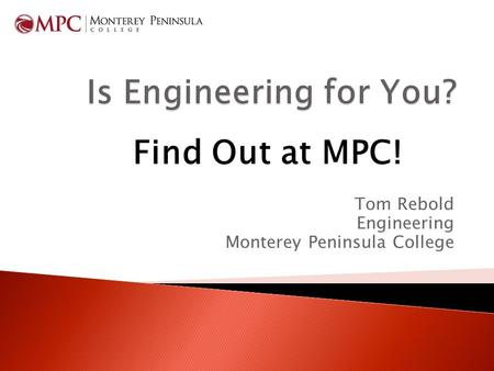 Tom Rebold Engineering Monterey Peninsula College Find Out at MPC!