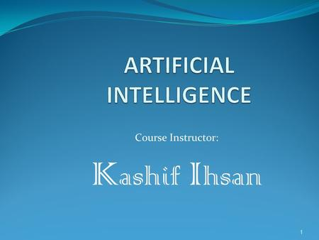Course Instructor: K ashif I hsan 1. Chapter # 2 Kashif Ihsan, Lecturer CS, MIHE2.