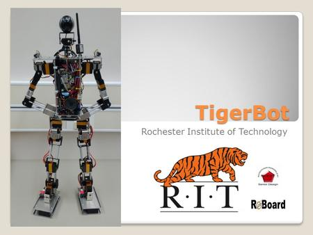 TigerBot Rochester Institute of Technology. Group Members Eric Walkama Mechanical Engineer CAD, Structural design John Seybold Computer Engineer Embedded.