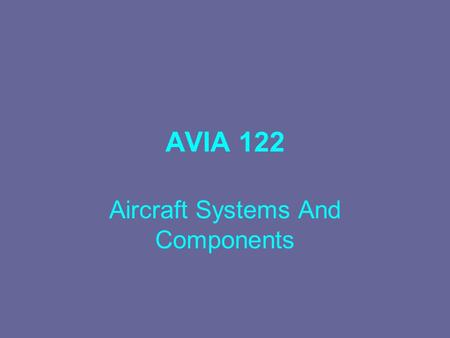 AVIA 122 Aircraft Systems And Components. Review Of Title 14 Code of Federal Regulation The Organization of the Federal Register is divided into Titles.