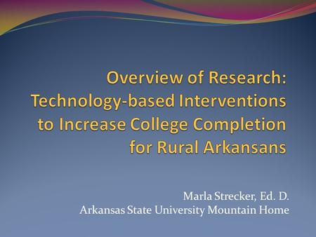 Marla Strecker, Ed. D. Arkansas State University Mountain Home.