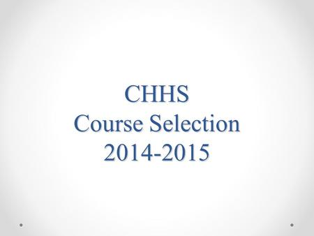 CHHS Course Selection 2014-2015. Online Arena Scheduling Process Step 1: Students request courses (Feb. 3-26) Step 2: Administration builds Master schedule.