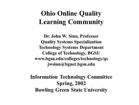 Ohio Online Quality Learning Community Dr. John W. Sinn, Professor Quality Systems Specialization Technology Systems Department College of Technology,