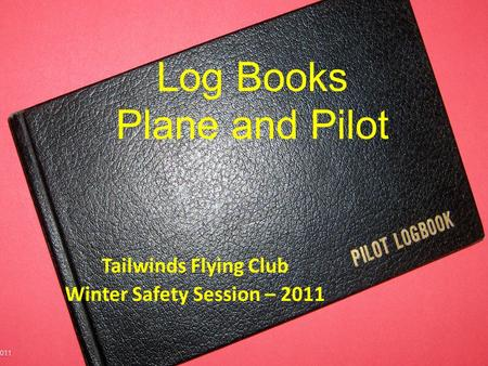 Tailwinds Flying Club Winter Safety Session – 2011 Log Books Plane and Pilot.