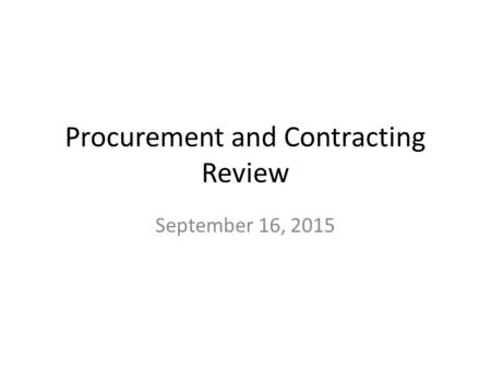 Procurement and Contracting Review September 16, 2015.