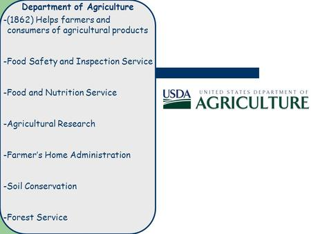 Department of Agriculture -(1862) Helps farmers and consumers of agricultural products -Food Safety and Inspection Service -Food and Nutrition Service.