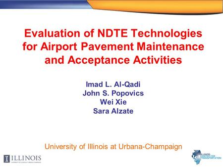 Evaluation of NDTE Technologies for Airport Pavement Maintenance and Acceptance Activities Imad L. Al-Qadi John S. Popovics Wei Xie Sara Alzate University.