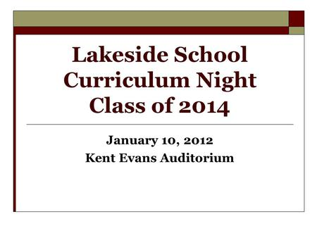 Lakeside School Curriculum Night Class of 2014 January 10, 2012 Kent Evans Auditorium.