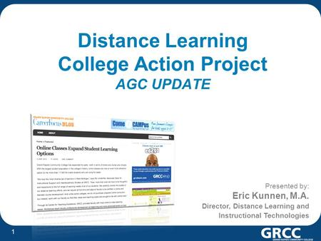 1 Presented by: Eric Kunnen, M.A. Director, Distance Learning and Instructional Technologies Distance Learning College Action Project AGC UPDATE.