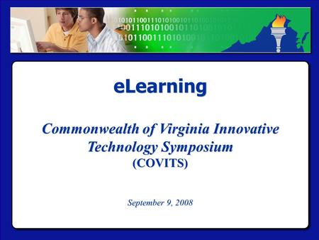 Virtual Virginia eLearning Commonwealth of Virginia Innovative Technology Symposium (COVITS) September 9, 2008 eLearning Commonwealth of Virginia Innovative.