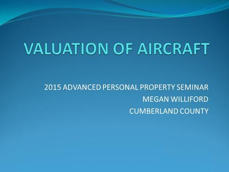 2015 ADVANCED PERSONAL PROPERTY SEMINAR MEGAN WILLIFORD CUMBERLAND COUNTY.