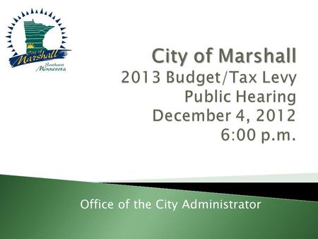 Office of the City Administrator.  Initial Hearing, December 4, 2012.  Continuation Hearing 6:00 P.M. December 11, 2012 (if continued by Council tonight).