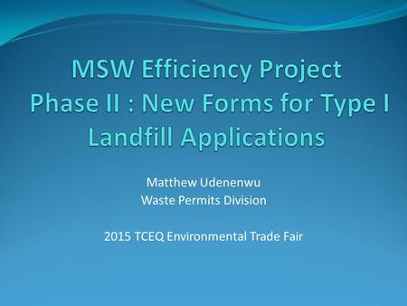 Matthew Udenenwu Waste Permits Division 2015 TCEQ Environmental Trade Fair.
