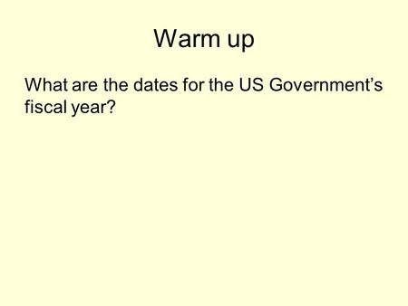 Warm up What are the dates for the US Government's fiscal year?