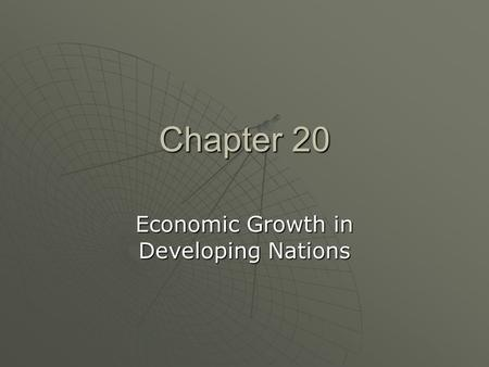 Chapter 20 Economic Growth in Developing Nations.