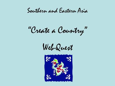 "Southern and Eastern Asia ""Create a Country"" Web-Quest."