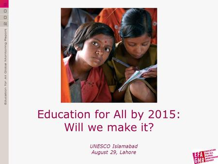 UNESCO Islamabad August 29, Lahore Education for All by 2015: Will we make it?