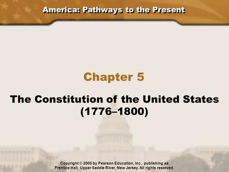 Chapter 5 The Constitution of the United States (1776–1800)