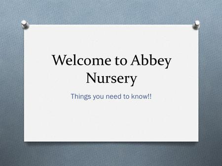 Welcome to Abbey Nursery Things you need to know!!
