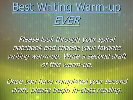 Best Writing Warm-up EVER Please look through your spiral notebook and choose your favorite writing warm-up. Write a second draft of this warm-up. Once.