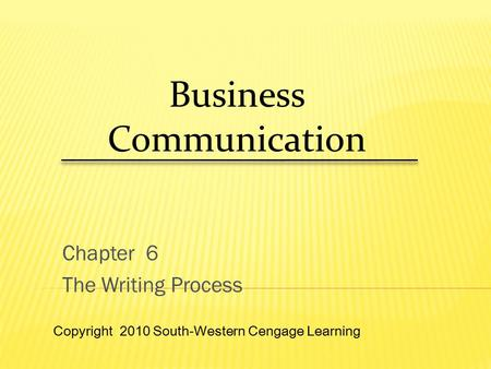 Chapter 6 The Writing Process Business Communication Copyright 2010 South-Western Cengage Learning.