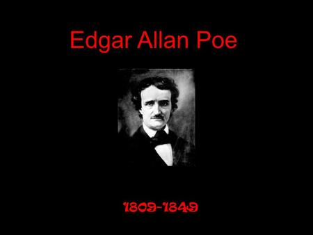 Edgar Allan Poe 1809-1849. Boston, MA in 1809 Father abandoned family and mother died when Poe was two years old from tuberculosis Separated from siblings.